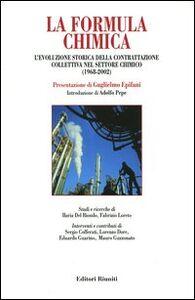 Libro La formula chimica. L'evoluzione storica della contrattazione collettiva nel settore chimico (1968-2002)