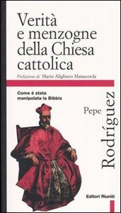 Verità e menzogne della Chiesa cattolica. Come è stata manipolata la Bibbia - Pepe Rodríguez - copertina