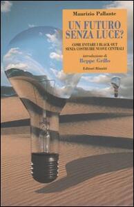 Libro Un futuro senza luce? Come evitare i black out senza costruire nuove centrali Maurizio Pallante