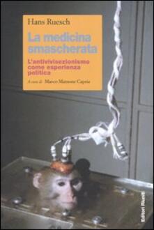 La medicina smascherata. L'antivivisezionismo come esperienza politica - Hans Ruesch - copertina