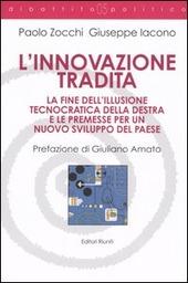 L' innovazione tradita. La fine dell'illusione tecnocratica della destra e le premesse per un nuovo sviluppo del paese
