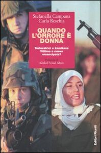 Libro Quando l'orrore è donna. Torturatrici e kamikaze. Vittime o nuove emancipate? Stefanella Campana , Carla Reschia