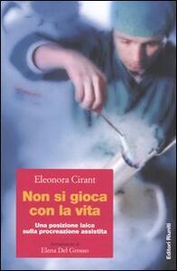 Non si gioca con la vita. Una posizione laica sulla procreazione assistita - Eleonora Cirant - copertina