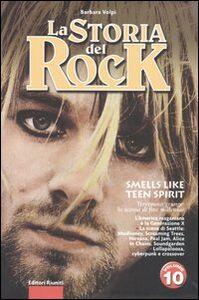 Foto Cover di La storia del rock. Vol. 10: Smells like teen spirit., Libro di Barbara Volpi, edito da Editori Riuniti