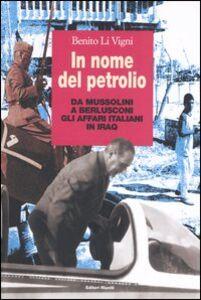 Libro In nome del petrolio. Da Mussolini a Berlusconi gli affari italiani in Iraq Benito Li Vigni