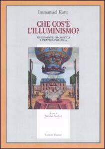 Libro Che cos'è l'illuminismo. Riflessione filosofica e pratica politica Immanuel Kant