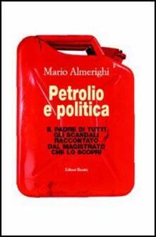 Letterarioprimopiano.it Petrolio e politica. Il padre di tutti gli scandali raccontato dal magistrato che lo scoprì Image