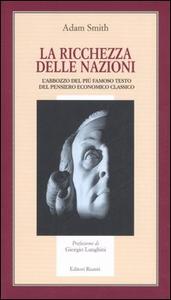 Libro La ricchezza delle nazioni. L'abbozzo del più famoso testo del pensiero economico classico Adam Smith