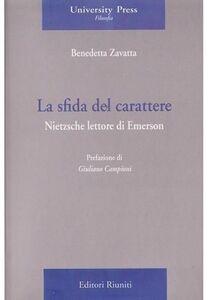 Libro La sfida del carattere. Nietzsche lettore di Emerson Benedetta Zavatta