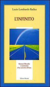 Foto Cover di L' infinito. Itinerari filosofici e matematici di un concetto base, Libro di Lucio Lombardo Radice, edito da Editori Riuniti