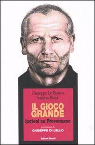 Libro Il gioco grande. Ipotesi su Provenzano Giuseppe Lo Bianco , Sandra Rizza