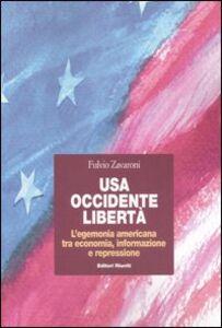 Libro USA, Occidente, libertà. L'egemonia americana tra economia, informazione e repressione Fulvio Zavaroni