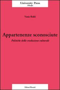 Foto Cover di Appartenenze sconosciute. Politiche della traduzione culturale, Libro di Vania Baldi, edito da Editori Riuniti Univ. Press