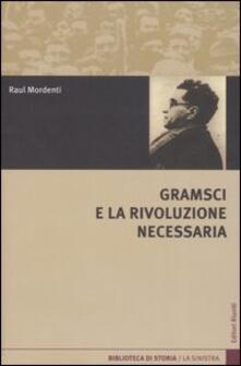Gramsci e la rivoluzione necessaria - Raul Mordenti - copertina