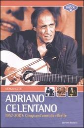 Adriano Celentano 1957-2007. Cinquant'anni da ribelle