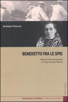 Benedetto fra le spie. Negli anni della Grande guerra un intrigo tra Italia e Vaticano