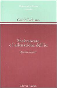 Foto Cover di Shakespeare e l'alienazione dell'io. Quattro lezioni, Libro di Guido Paduano, edito da Editori Riuniti Univ. Press