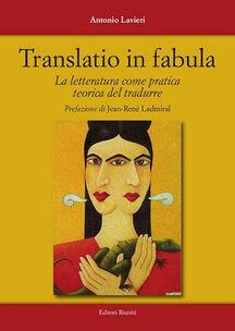 Translatio in fabula. La letteratura come pratica teorica del tradurre