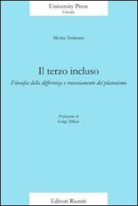 Foto Cover di Il terzo incluso. Filosofia della differenza e rovesciamento del platonismo, Libro di Monia Andreani, edito da Editori Riuniti Univ. Press