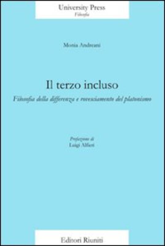 Il terzo incluso. Filosofia della differenza e rovesciamento del platonismo - Monia Andreani - copertina