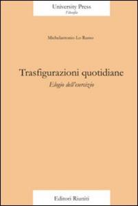 Libro Trasfigurazioni quotidiane. Elogio dell'esercizio Michelantonio Lo Russo
