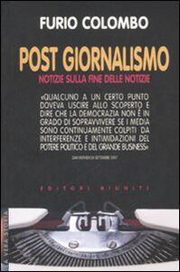 Libro Post giornalismo. Notizie sulla fine delle notizie Furio Colombo