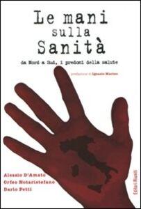 Libro Mani sulla sanità da Nord a Sud, i predoni della salute Alessio D'Amato , Dario Petti , Orfeo Notaristefano