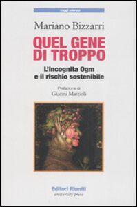 Libro Quel gene di troppo. L'incognita Ogm e il rischio sostenibile Mariano Bizzarri