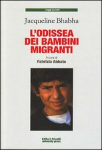 Foto Cover di L' odissea dei bambini migranti, Libro di Jacqueline Bhabha, edito da Editori Riuniti Univ. Press
