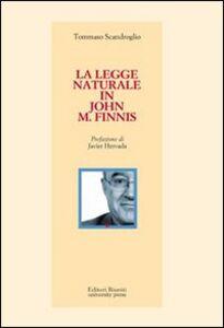 Foto Cover di La legge naturale in John M. Finnis, Libro di Tommaso Scandroglio, edito da Editori Riuniti Univ. Press