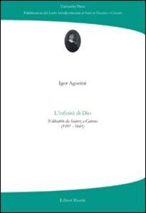 Libro L' infinità di Dio. Il dibattito da Suàrez a Caterus (1597-1641) Igor Agostini