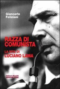 Foto Cover di Razza di comunista. La vita di Luciano Lama, Libro di Giancarlo Feliziani, edito da Editori Riuniti Univ. Press