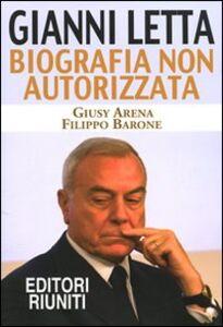 Libro Gianni Letta. Biografia non autorizzata Giusy Arena , Filippo Barone