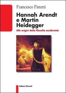 Hannah Arendt e Martin Heidegger. Alle origini della filosofia occidentale