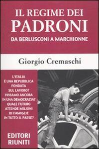 Il regime dei padroni. Da Berlusconi a Marchionne - Giorgio Cremaschi - copertina