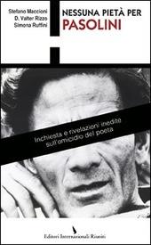 Nessuna pietà per Pasolini. Il racconto e le rivelazioni inedite di chi ha fatto riaprire l'inchiesta sull'omicido del poeta
