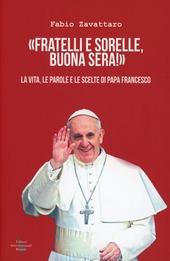 Fratelli sorelle, buona sera. La vita, le parole e le scelte di Papa Francesco