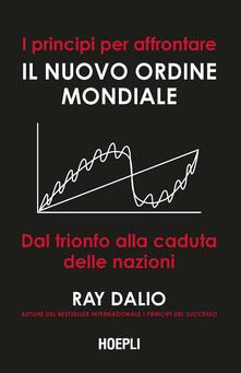 Il mutevole ordine del mondo. Storia dei successi e dei fallimenti delle nazioni - Ray Dalio - copertina