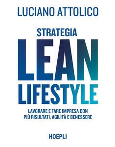 Libro Strategia lean lifestyle. Lavorare e fare impresa con più risultati, agilità e benessere Luciano Attolico
