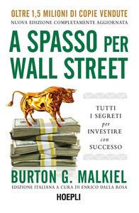 Libro A spasso per Wall Street. Tutti i segreti per investire con successo Burton G. Malkiel