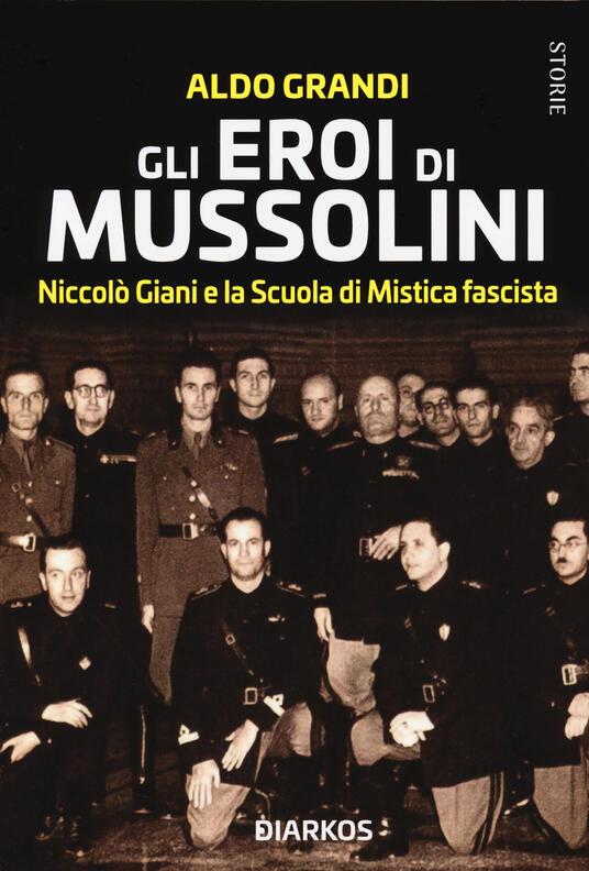 Gli eroi di Mussolini. Niccolò Giani e la Scuola di Mistica fascista - Aldo Grandi - copertina