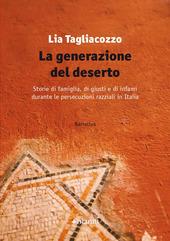 Copertina  La generazione del deserto : storie di famiglia, di giusti e di infami durante le persecuzioni razziali in Italia