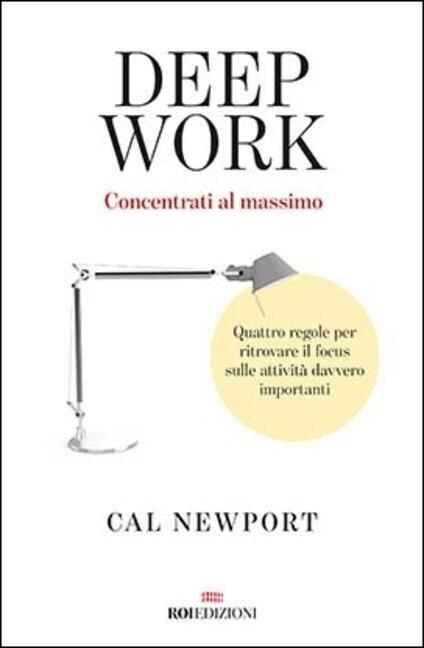 Deep work. Concentrati al massimo. Quattro regole per ritrovare il focus sulle attività davvero importanti - Cal Newport - copertina