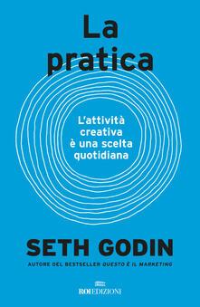 La pratica. L'attività creativa è una scelta quotidiana - Seth Godin - copertina
