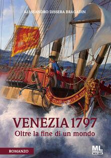 Venezia 1797. Oltre la fine di un mondo. Con File audio per il download - Alessandro Dissera Bragadin - copertina