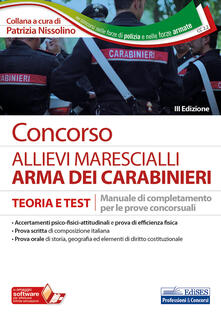 Concorso allievi marescialli Carabinieri. Manuale di completamento per le prove concorsuali. Teoria e test. Con software di simulazione.pdf