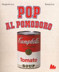 Pop al pomodoro. Ediz. a colori - Loy Margherita Loy Rosetta - wuz.it