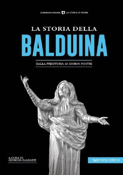La storia della Balduina. Dalla preistoria ai giorni nostri - copertina