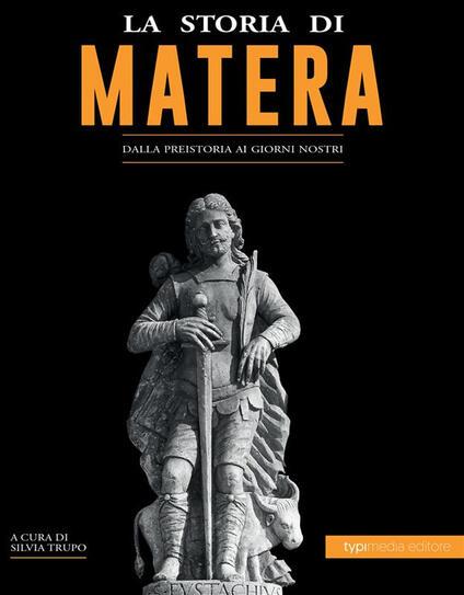 La storia di Matera. Dalla preistoria ai giorni nostri - Silvia Trupo - ebook