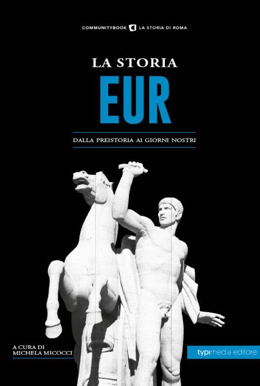 La storia Eur. Dalla preistoria ai giorni nostri - Michela Micocci - copertina